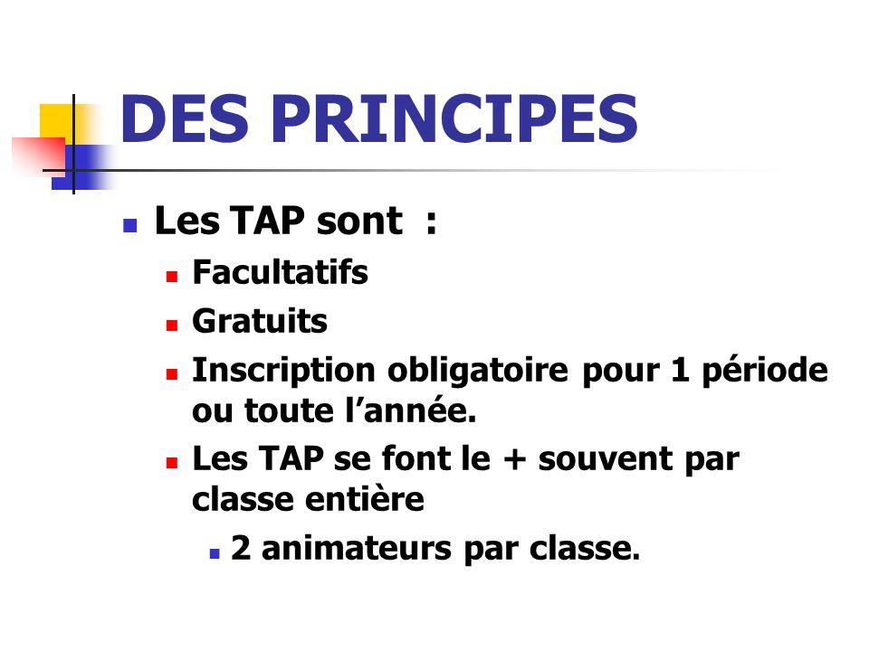 DES PRINCIPES Les TAP sont : Facultatifs Gratuits Inscription obligatoire pour 1 période ou toute l'année.