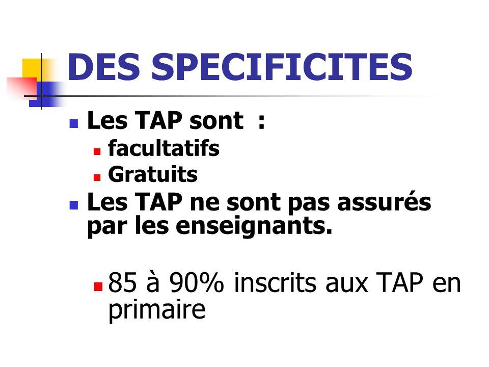 DES SPECIFICITES Les TAP sont : facultatifs Gratuits Les TAP ne sont pas assurés par les enseignants.