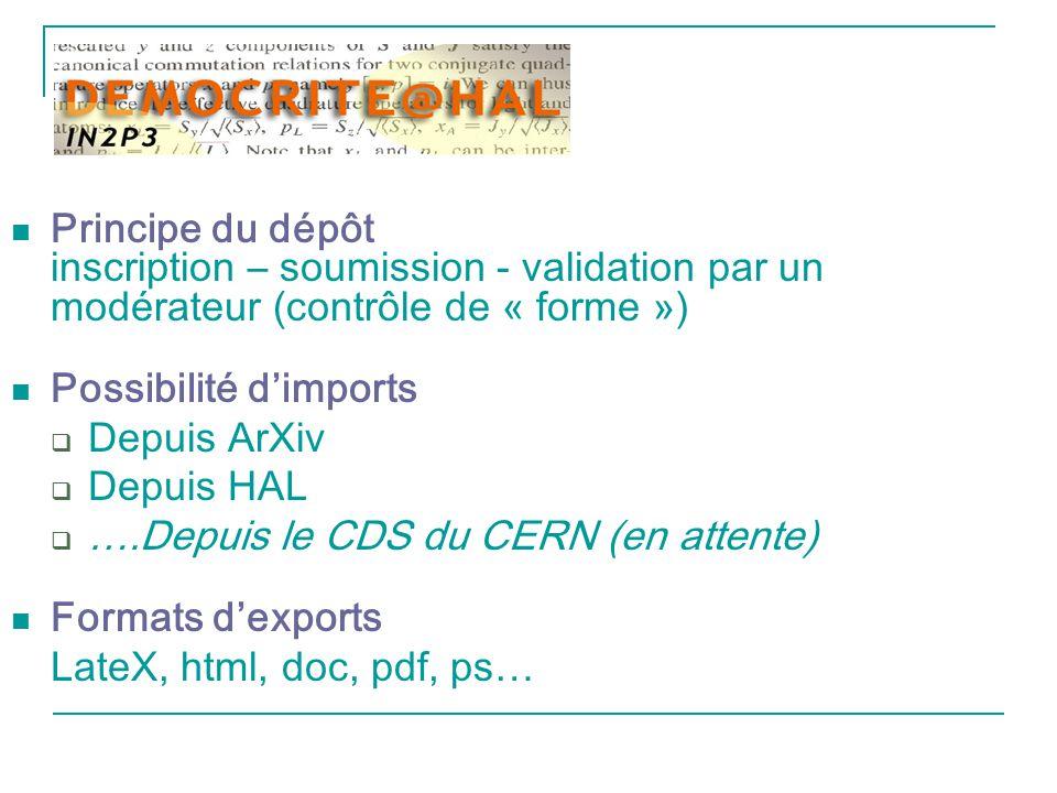 Principe du dépôt inscription – soumission - validation par un modérateur (contrôle de « forme ») Possibilité d'imports  Depuis ArXiv  Depuis HAL  ….Depuis le CDS du CERN (en attente) Formats d'exports LateΧ, html, doc, pdf, ps…