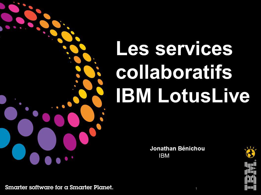 Cliquez pour ajouter un texte 1 Les services collaboratifs IBM LotusLive Jonathan Bénichou IBM