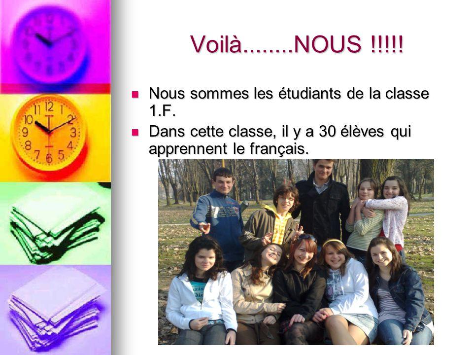 Voilà........NOUS !!!!! Voilà........NOUS !!!!! Nous sommes les étudiants de la classe 1.F. Nous sommes les étudiants de la classe 1.F. Dans cette cla