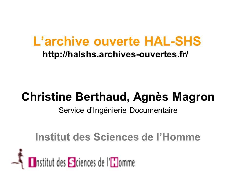 L'archive ouverte HAL-SHS http://halshs.archives-ouvertes.fr/ Christine Berthaud, Agnès Magron Service d'Ingénierie Documentaire Institut des Sciences de l'Homme