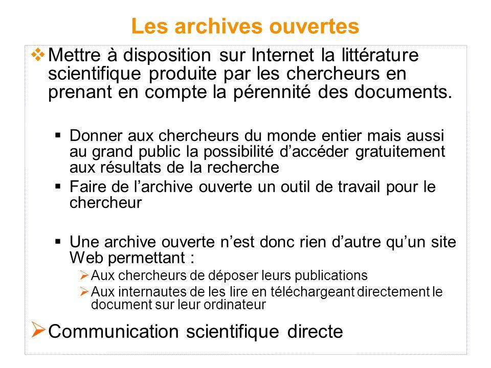 Les archives ouvertes  Mettre à disposition sur Internet la littérature scientifique produite par les chercheurs en prenant en compte la pérennité des documents.