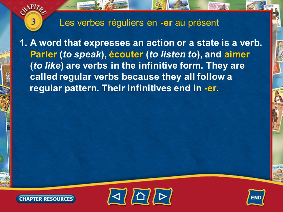 3 Les verbes réguliers en -er au présent 1.A word that expresses an action or a state is a verb.