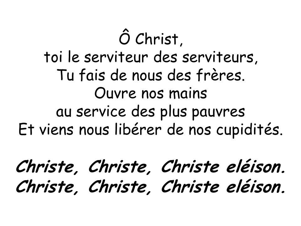 Ô Christ, toi le serviteur des serviteurs, Tu fais de nous des frères.