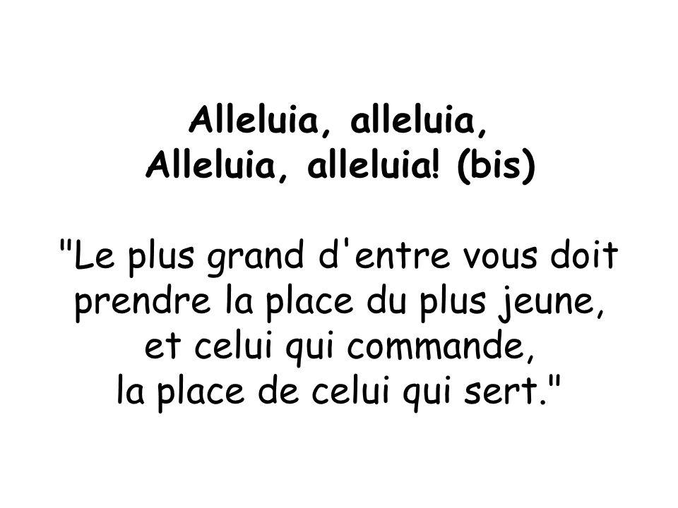 Alleluia, alleluia, Alleluia, alleluia.