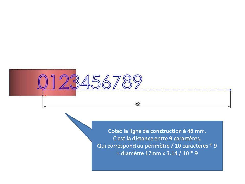 Cotez la ligne de construction à 48 mm. C'est la distance entre 9 caractères. Qui correspond au périmètre / 10 caractères * 9 = diamètre 17mm x 3.14 /