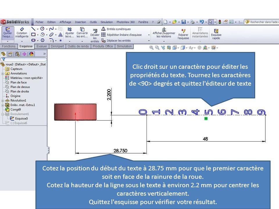 Cotez la position du début du texte à 28.75 mm pour que le premier caractère soit en face de la rainure de la roue. Cotez la hauteur de la ligne sous