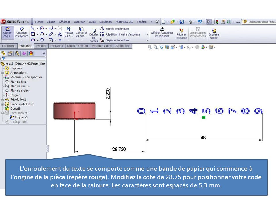 L'enroulement du texte se comporte comme une bande de papier qui commence à l'origine de la pièce (repère rouge). Modifiez la cote de 28.75 pour posit