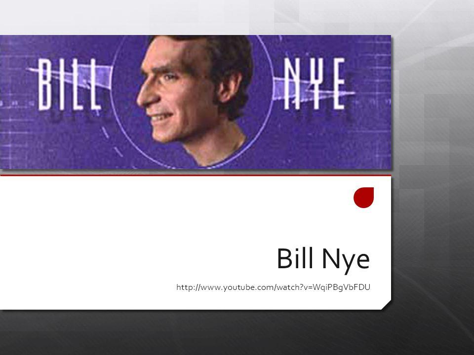 Bill Nye http://www.youtube.com/watch?v=WqiPBgVbFDU