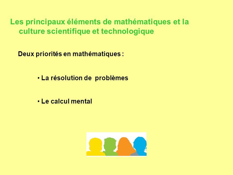 Les principaux éléments de mathématiques et la culture scientifique et technologique La résolution de problèmes Le calcul mental Deux priorités en mathématiques :