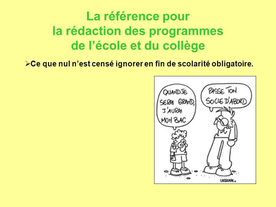 La référence pour la rédaction des programmes de l'école et du collège  Ce que nul n'est censé ignorer en fin de scolarité obligatoire.