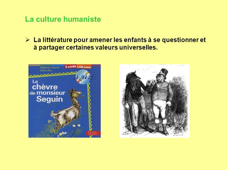 La culture humaniste  La littérature pour amener les enfants à se questionner et à partager certaines valeurs universelles.