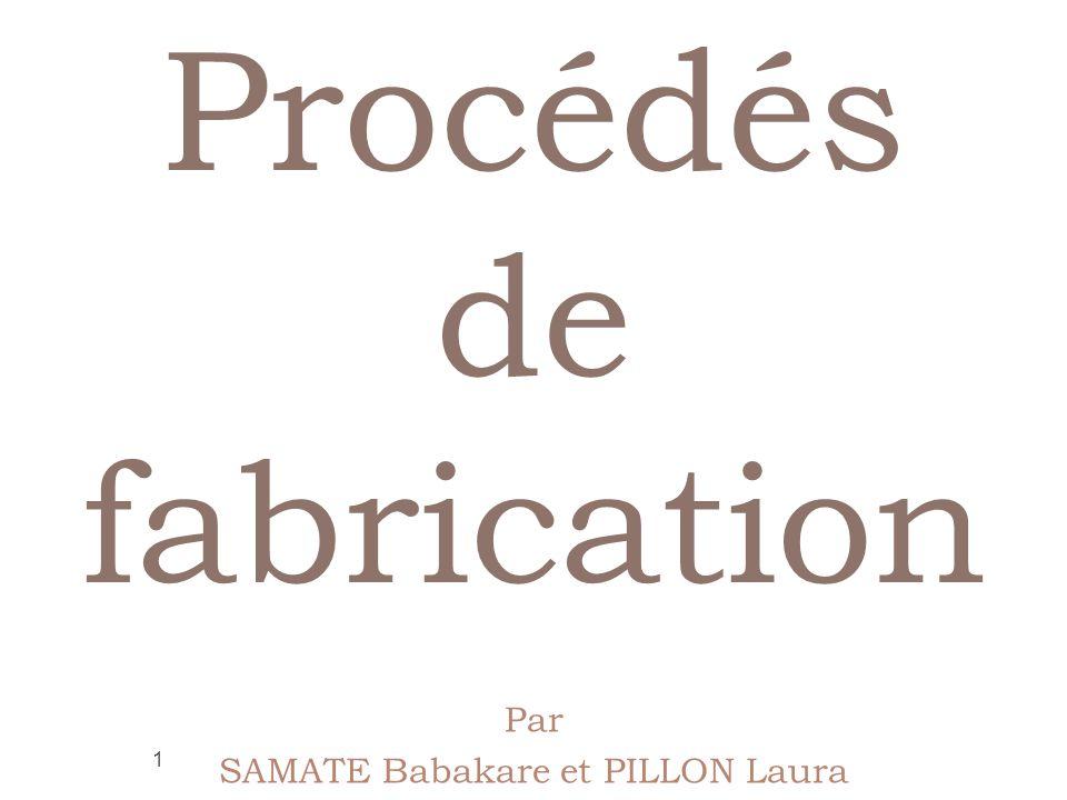 Procédés de fabrication Par SAMATE Babakare et PILLON Laura 1