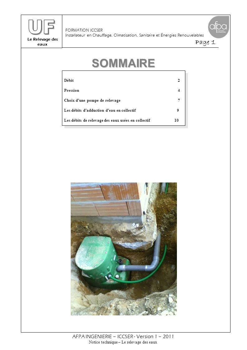 Le Relevage des eaux Page 2 AFPA INGENIERIE – ICCSER - Version 1 – 2011 Notice technique – Le relevage des eaux FORMATION ICCSER Installateur en Chauffage, Climatisation, Sanitaire et Énergies Renouvelables Débit C'est le débit d'effluents à évacuer.