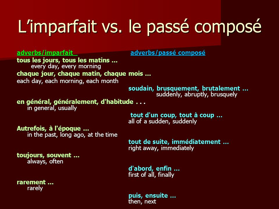 L'imparfait vs. le passé composé adverbs/imparfait adverbs/passé composé tous les jours, tous les matins... every day, every morning tous les jours, t