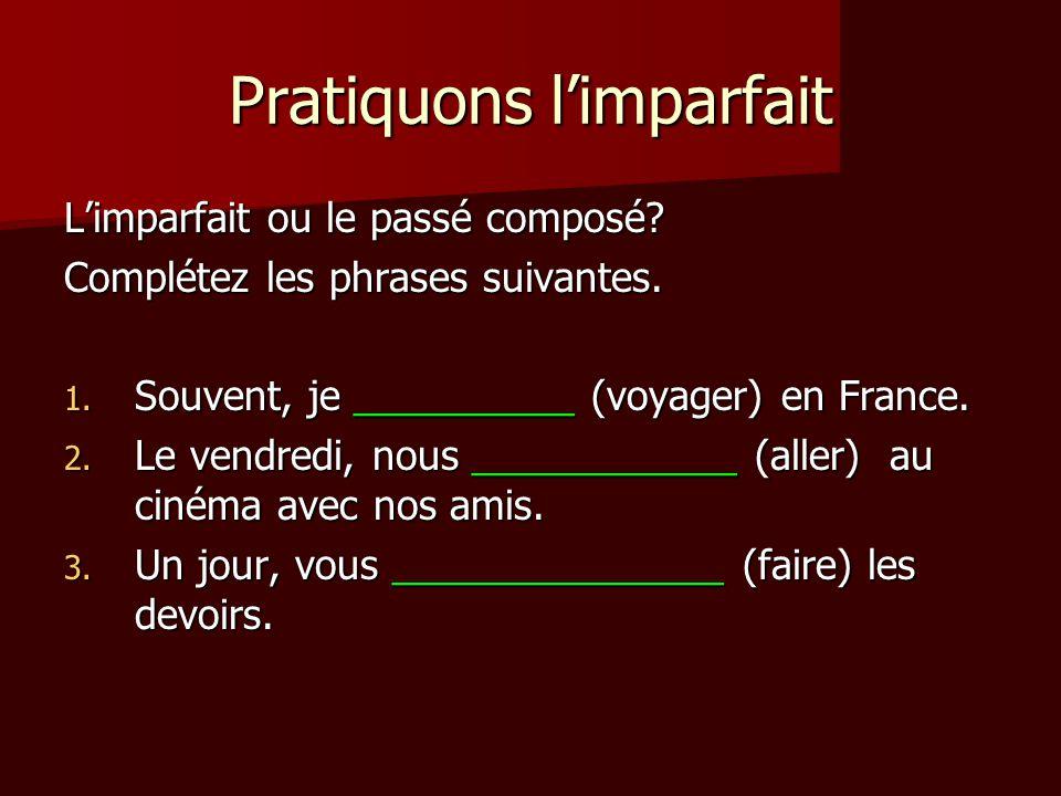 Pratiquons l'imparfait L'imparfait ou le passé composé? Complétez les phrases suivantes. 1. Souvent, je __________ (voyager) en France. 2. Le vendredi