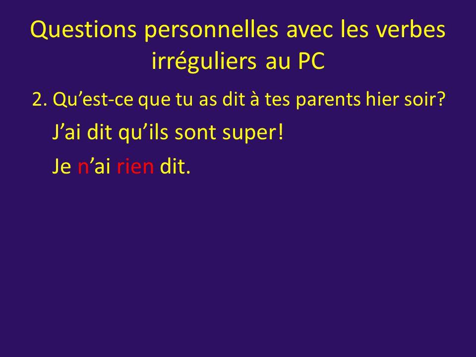 Questions personnelles avec les verbes irréguliers au PC 1.Où est-ce que tu as mis ton sac à dos ce matin.