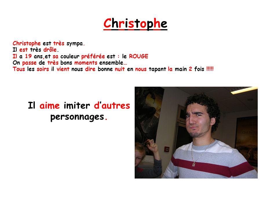 ChristopheChristophe Christophe est très sympa. Il est très drôle.