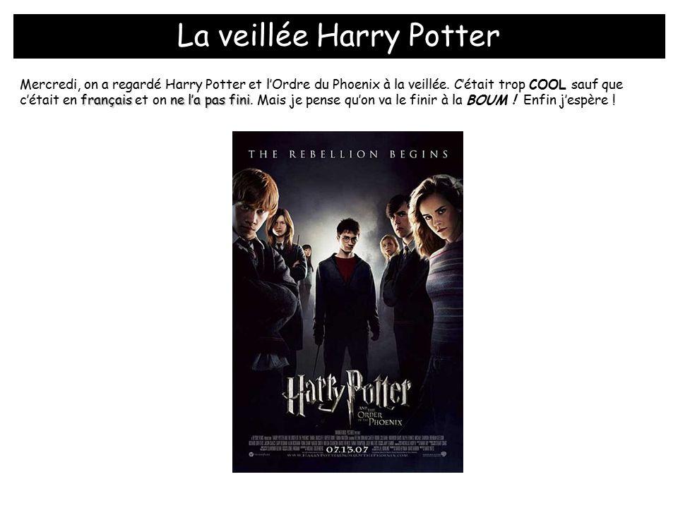 La veillée Harry Potter français ne l'a pas fini Mercredi, on a regardé Harry Potter et l'Ordre du Phoenix à la veillée.