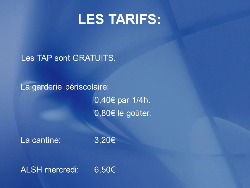LES TARIFS: Les TAP sont GRATUITS.La garderie périscolaire: 0,40€ par 1/4h.