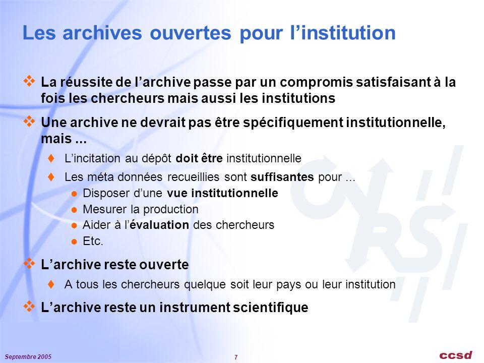 Septembre 2005 7 Les archives ouvertes pour l'institution  La réussite de l'archive passe par un compromis satisfaisant à la fois les chercheurs mais aussi les institutions  Une archive ne devrait pas être spécifiquement institutionnelle, mais...