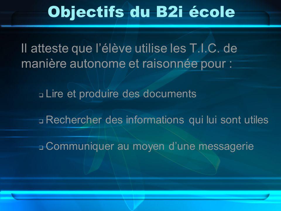 Objectifs du B2i école Il atteste que l'élève utilise les T.I.C.