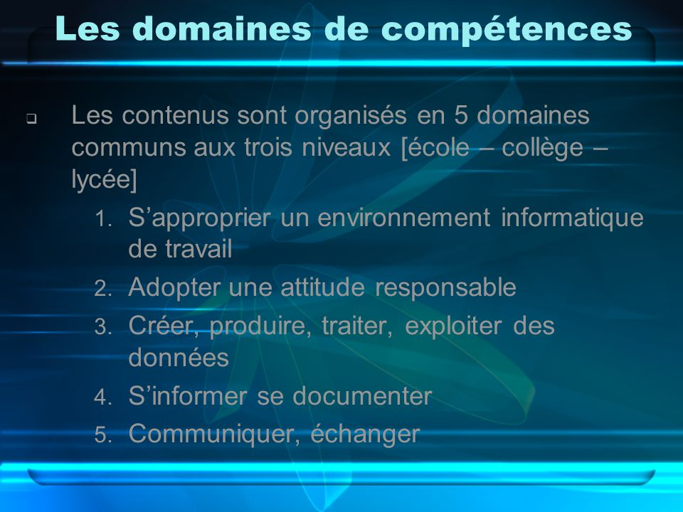Les domaines de compétences  Les contenus sont organisés en 5 domaines communs aux trois niveaux [école – collège – lycée] 1.