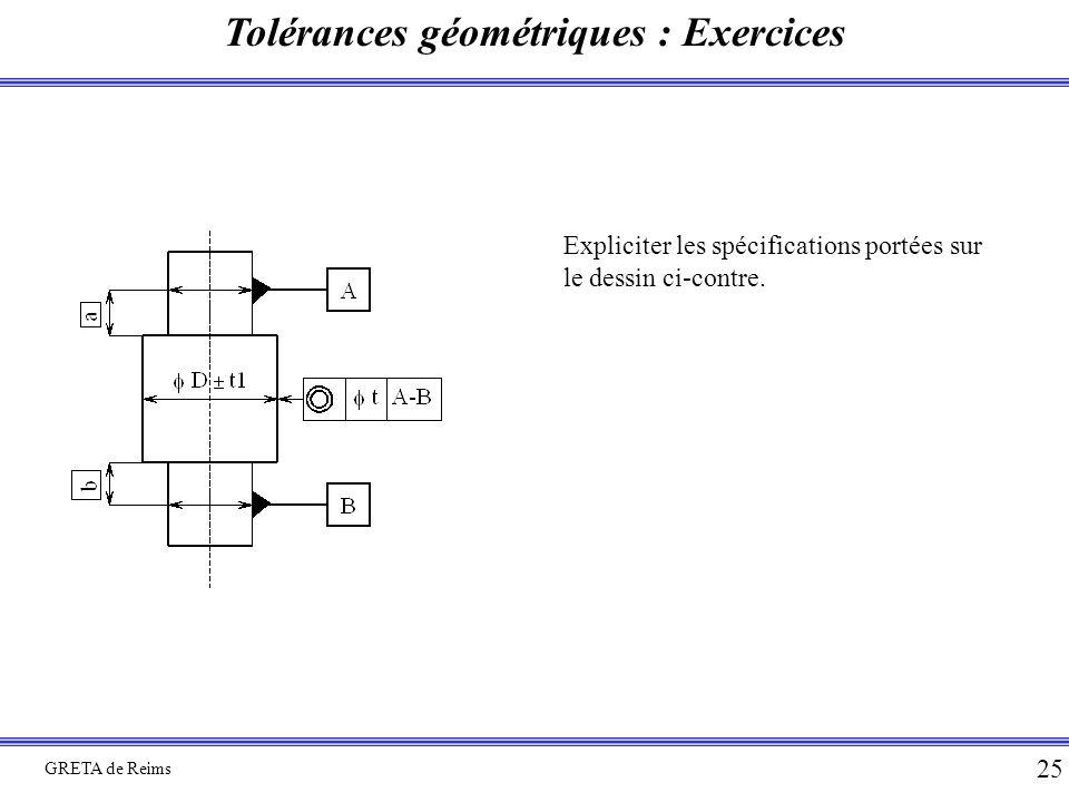 Tolérances géométriques : Exercices GRETA de Reims 25 Expliciter les spécifications portées sur le dessin ci-contre.