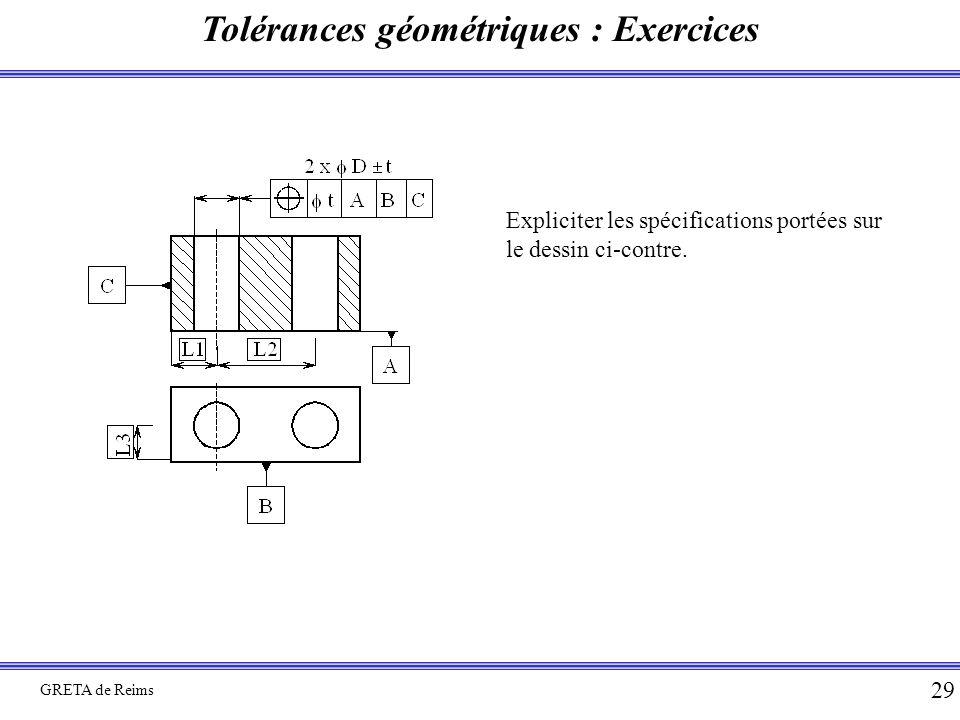 Tolérances géométriques : Exercices GRETA de Reims 29 Expliciter les spécifications portées sur le dessin ci-contre.