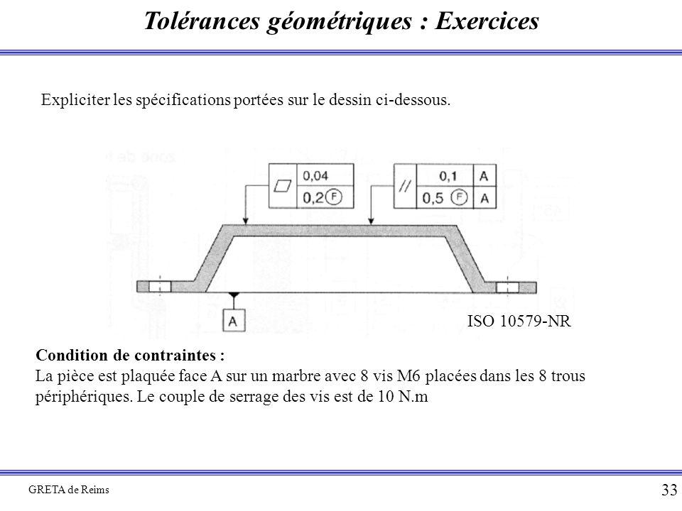 Tolérances géométriques : Exercices GRETA de Reims 33 Expliciter les spécifications portées sur le dessin ci-dessous. Condition de contraintes : La pi