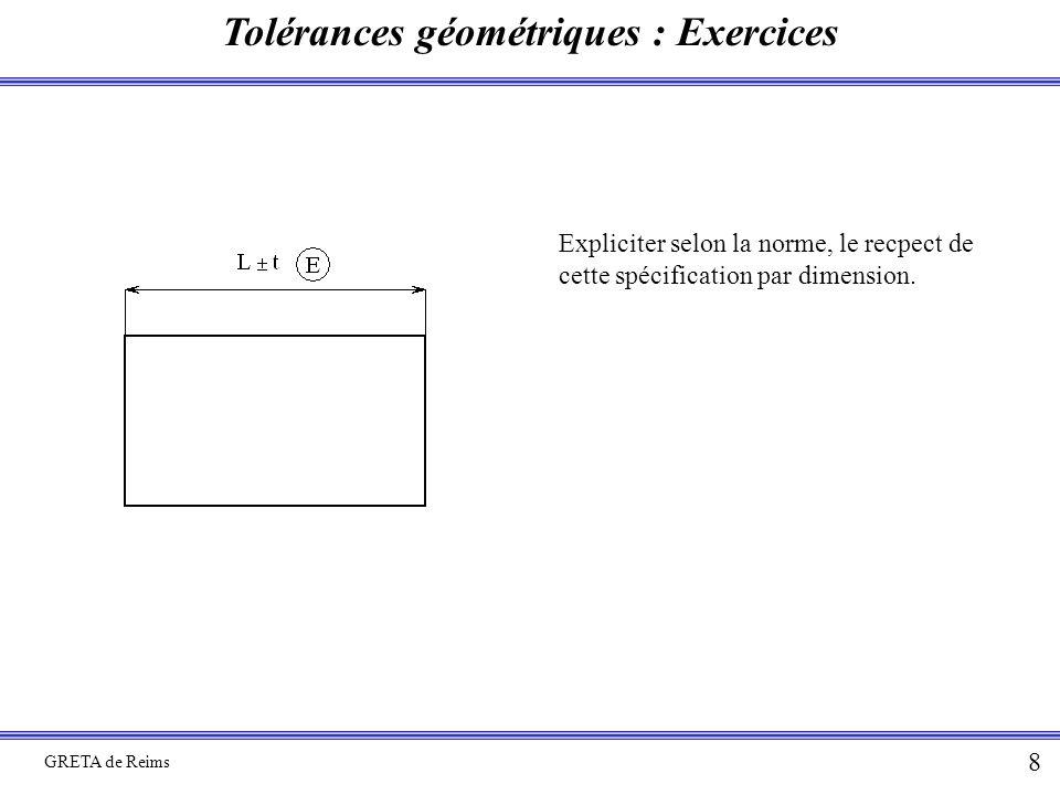 Tolérances géométriques : Exercices GRETA de Reims 8 Expliciter selon la norme, le recpect de cette spécification par dimension.