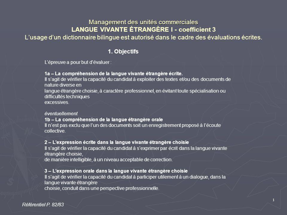 1 Management des unités commerciales Management des unités commerciales LANGUE VIVANTE ÉTRANGÈRE I - coefficient 3 L'usage d'un dictionnaire bilingue est autorisé dans le cadre des évaluations écrites.