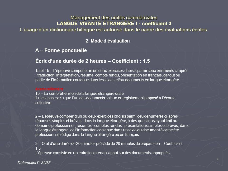 2 Management des unités commerciales Management des unités commerciales LANGUE VIVANTE ÉTRANGÈRE I - coefficient 3 L'usage d'un dictionnaire bilingue est autorisé dans le cadre des évaluations écrites.