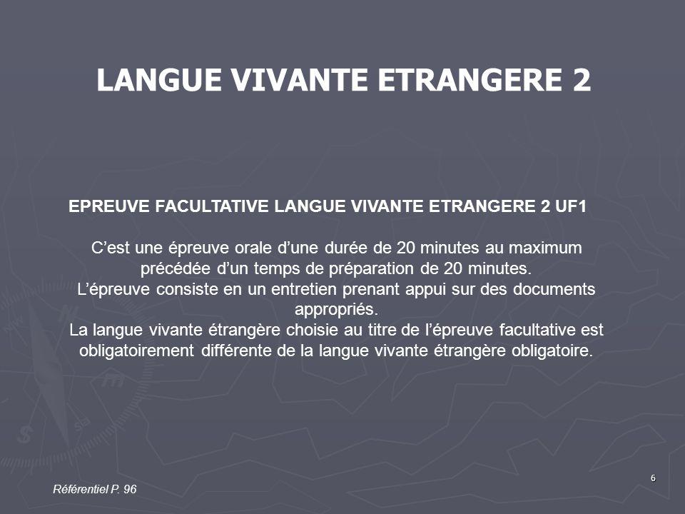 6 LANGUE VIVANTE ETRANGERE 2 EPREUVE FACULTATIVE LANGUE VIVANTE ETRANGERE 2 UF1 C'est une épreuve orale d'une durée de 20 minutes au maximum précédée d'un temps de préparation de 20 minutes.
