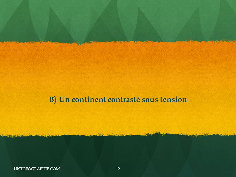 B) Un continent contrasté sous tension HISTGEOGRAPHIE.COM12