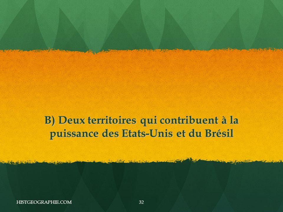 B) Deux territoires qui contribuent à la puissance des Etats-Unis et du Brésil HISTGEOGRAPHIE.COM32