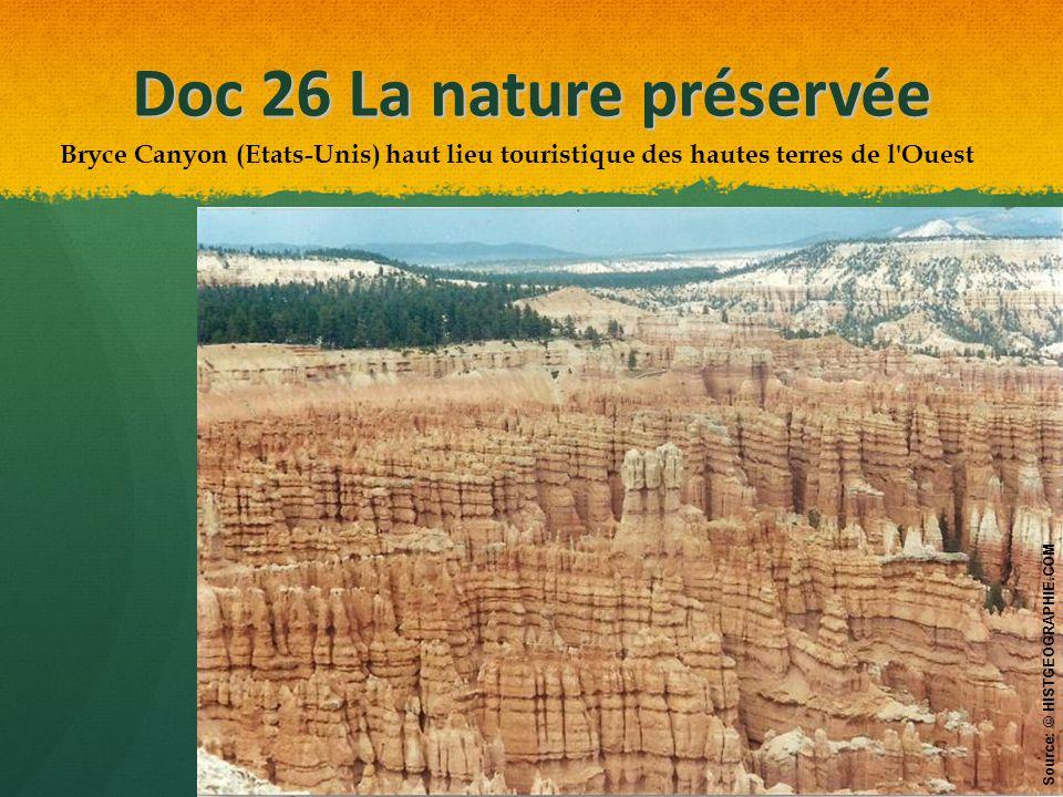 Doc 26 La nature préservée Bryce Canyon (Etats-Unis) haut lieu touristique des hautes terres de l Ouest Source: © HISTGEOGRAPHIE.COM