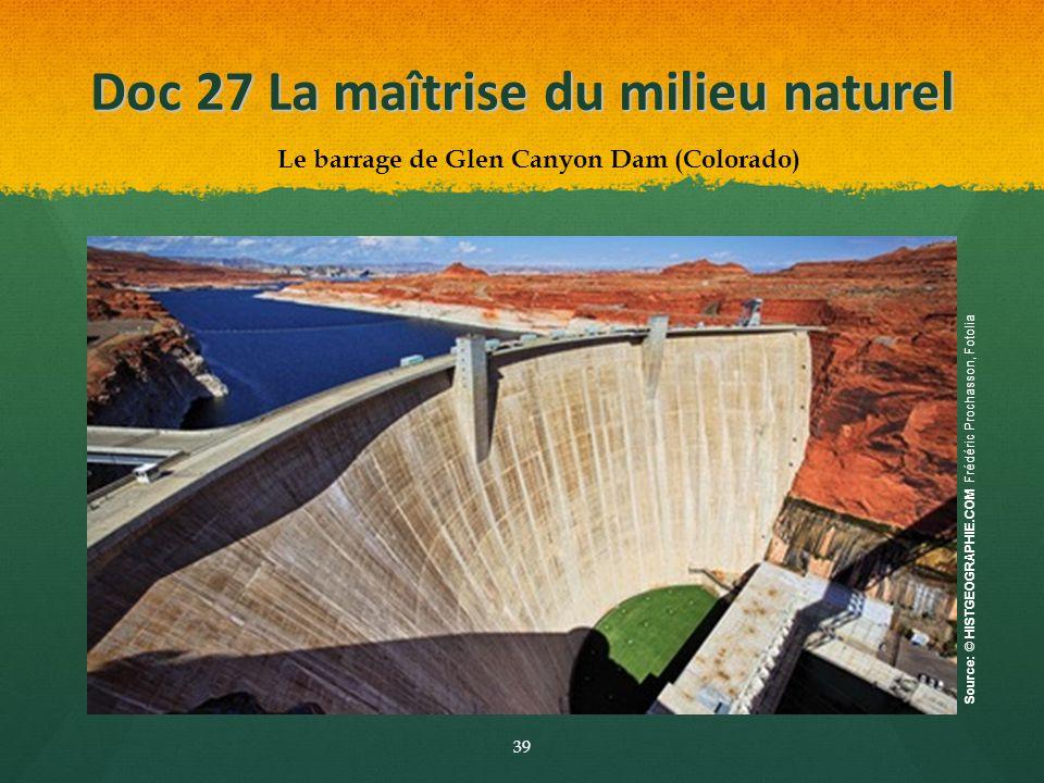 Doc 27 La maîtrise du milieu naturel Le barrage de Glen Canyon Dam (Colorado) Source: © HISTGEOGRAPHIE.COM Frédéric Prochasson, Fotolia 39