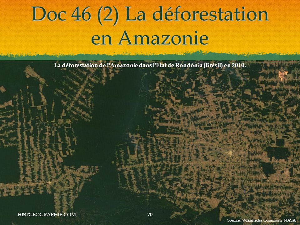 Doc 46 (2) La déforestation en Amazonie HISTGEOGRAPHIE.COM70 La déforestation de l Amazonie dans l Etat de Rondônia (Brésil) en 2010.