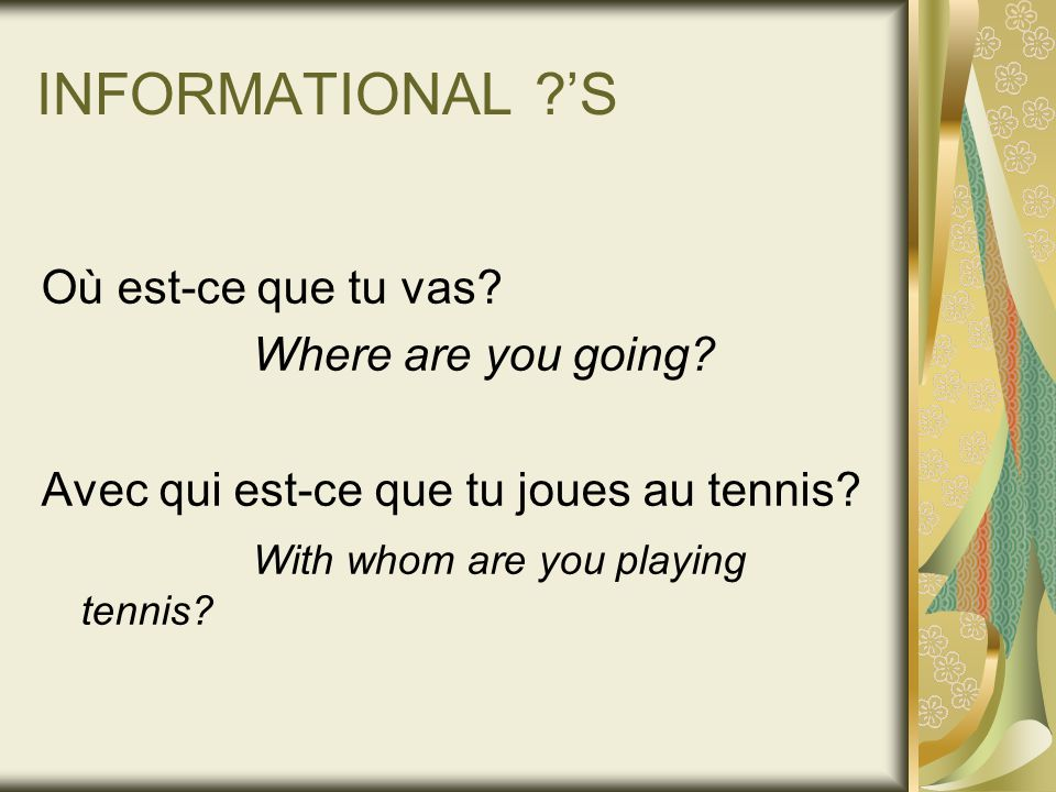 INFORMATIONAL 'S Où est-ce que tu vas. Where are you going.