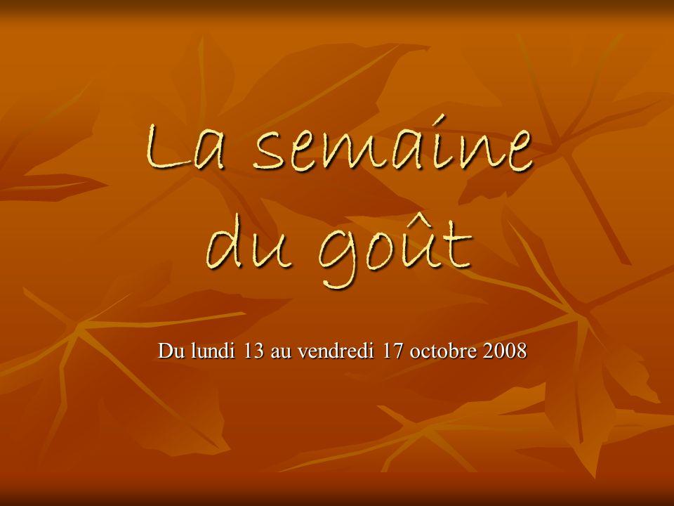 La semaine du goût Du lundi 13 au vendredi 17 octobre 2008