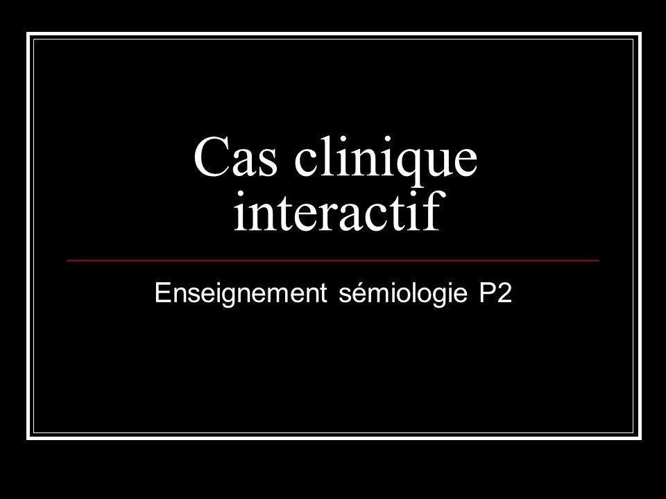 Cas clinique interactif Enseignement sémiologie P2