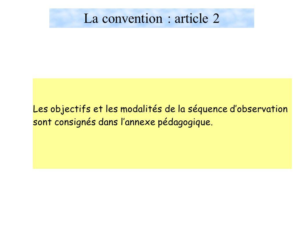 La convention : article 2 Les objectifs et les modalités de la séquence d'observation sont consignés dans l'annexe pédagogique.