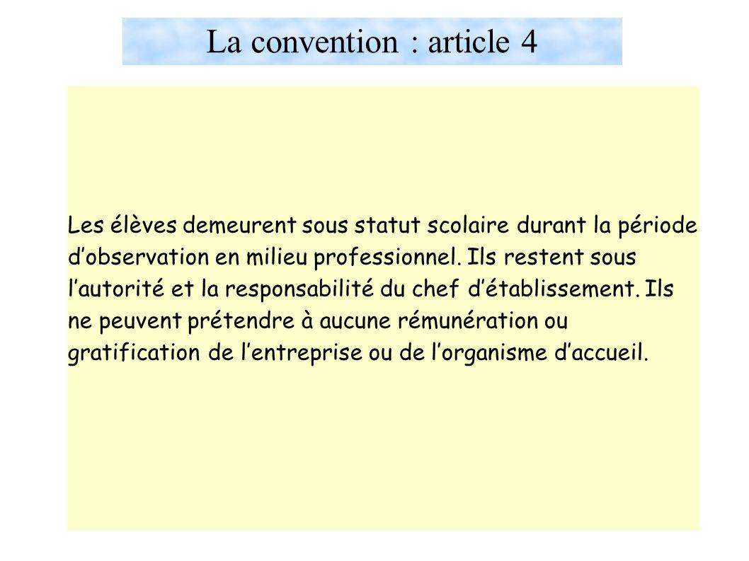 La convention : article 4 Les élèves demeurent sous statut scolaire durant la période d'observation en milieu professionnel.