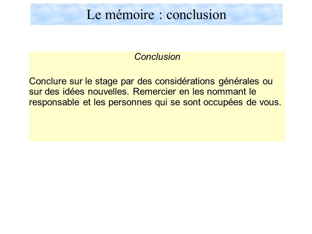 Le mémoire : conclusion Conclusion Conclure sur le stage par des considérations générales ou sur des idées nouvelles.