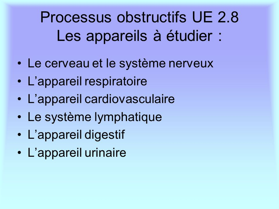 Processus obstructifs UE 2.8 Les appareils à étudier : Le cerveau et le système nerveux L'appareil respiratoire L'appareil cardiovasculaire Le système