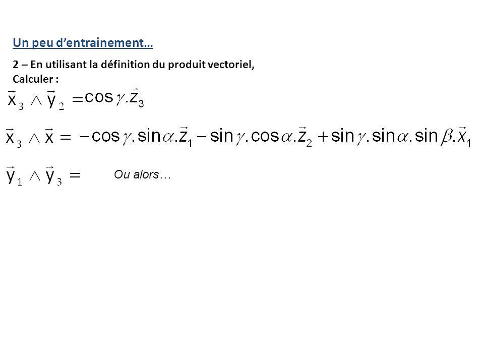 Un peu d'entrainement… 2 – En utilisant la définition du produit vectoriel, Calculer : Ou alors…