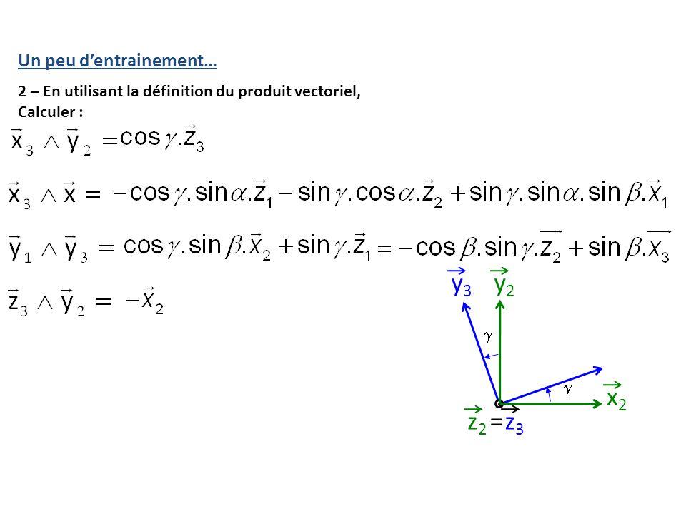 Un peu d'entrainement… 2 – En utilisant la définition du produit vectoriel, Calculer : y2y2 x2x2 y3y3 =z3z3 z2z2  