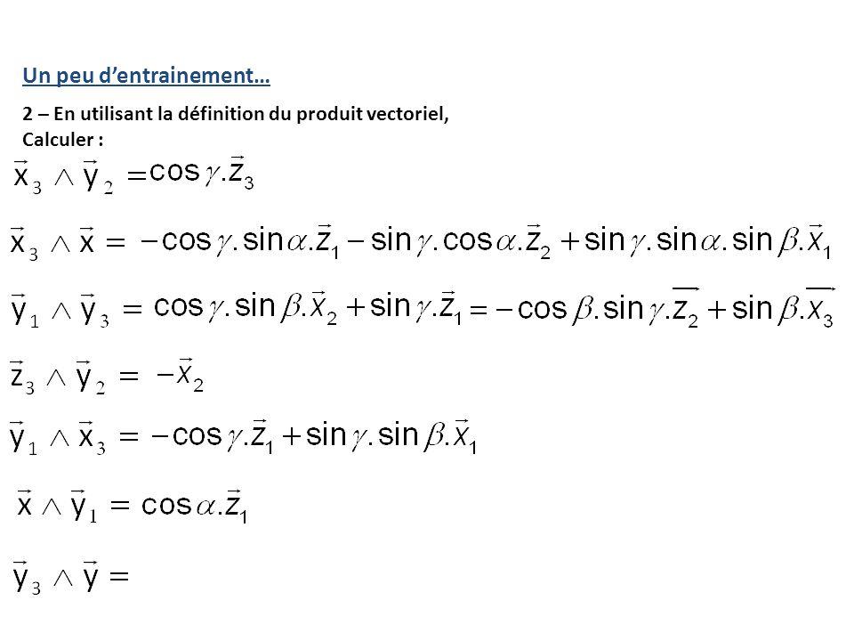 Un peu d'entrainement… 2 – En utilisant la définition du produit vectoriel, Calculer :